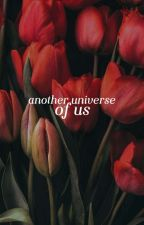 Another Universe of Us by exofanyshipper