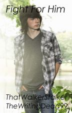 Fight For Him(A Chandler Riggs Gay Fanfiction) by TheWritingDead99