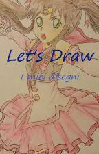Let's draw! I miei disegni by Chokoben09