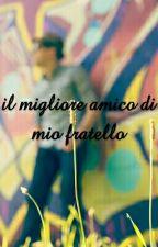IL MIGLIORE AMICO DI MIO FRATELLO by ginevrabook