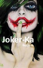 Joker-Ka by BajCrash