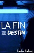 La fin du destin by CandiceCaillaud