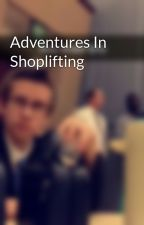 Adventures In Shoplifting by Tylex12321
