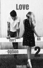 Love Isn't An Option 2 [TERMINÉ] by Enfinbrefjecris