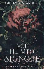 Voi, il mio signore [In Revisione] by RagazzaAngelica