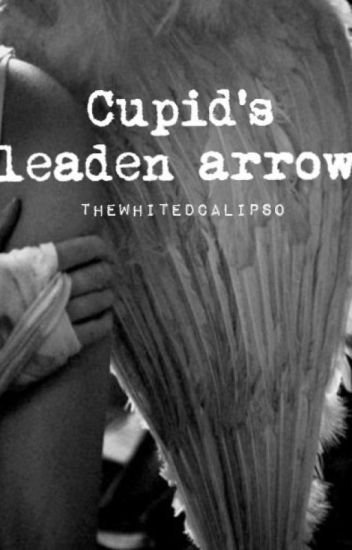 Cupid's leaden arrows