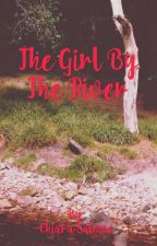 The Girl By The River (ON HOLD) by fried_salmon