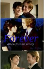 Forever (an Alice Cullen story) by JanePeters6