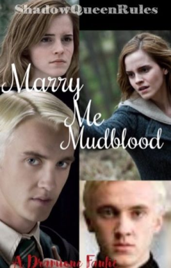 Marry Me Mudblood (A Dramione Fanfiction)