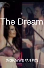 The Dream (MGK/WWE Fan Fic!) by brittanyy25
