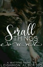 Small Things Count  by Monnie_albertus
