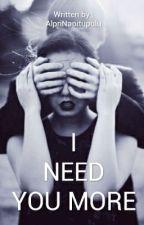 I Need You More by AlpriNapitupulu