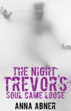 The Night Trevor's Soul Came Loose by AnnaAbner