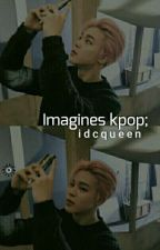 imagines ➳ kpop by idcqueen