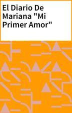 """El Diario De Mariana """"Mi Primer Amor"""" by maryjoogutierrez"""
