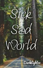 ∆ Sick Sad World ∆ by DarkLight10