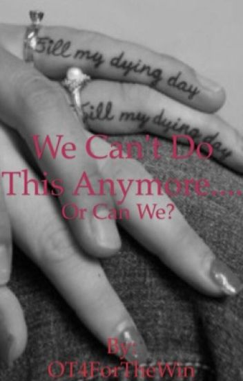 We Can't Do This Anymore Or Can We? (Normani/You)