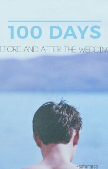 One Hundred Days Before & After The Wedding