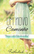 Um Novo Caminho - Livro 1 by RosAndrade