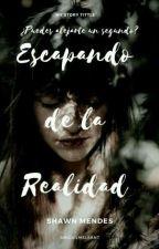Escapando de la Realidad (Shawn Mendes y Tu) by Abigailmelean7