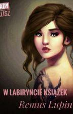 W labiryncie książek... || Remus Lupin by NiepokornyGzymsik