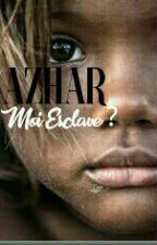 « Azhar - Moi Esclave ? »  by s_yzgt