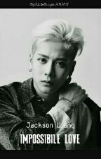 Impossible Love //Jackson Wang by LittleStupidARMY