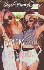 Garotas Encrencas  by LorranyOnias