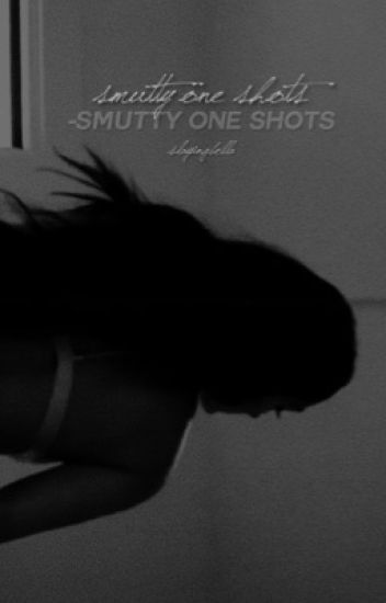 Smutty One Shots