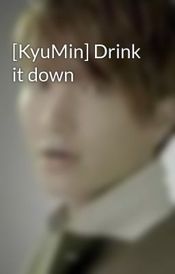 [KyuMin] Drink it down