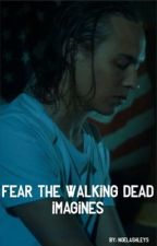 Fear The Walking Dead imagines  by NoelAshley5