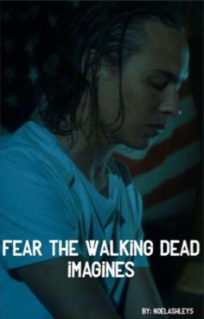 Fear The Walking Dead imagines  by NoelAshley5