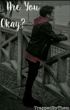 Are You Okay? by TrappedByThem