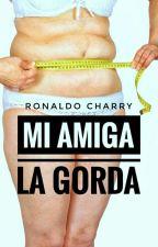 Mi Amiga La Gorda {Editando} by RonaldoCharry