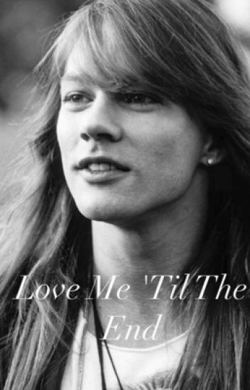 Love Me 'Til The End - Guns N' Roses Fanfiction