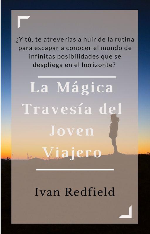 La Mágica Travesía del Joven Viajero by IvanRedfield