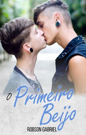 O Primeiro Beijo (Romance Gay) by RobsonGabriel