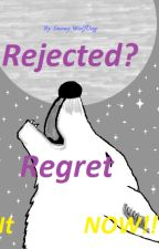 Rejected? Regret it now! by Snowy_WolfDog