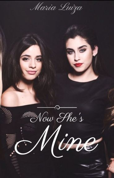 Now She's Mine >>Camren<<