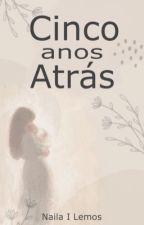 CINCO ANOS ATRÁS  by Naila_Isabela03