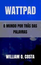 Wattpad - O mundo por trás das palavras by WilliamOCosta