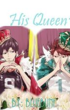 His Queen~ (Kageyama Tobio x Reader x Oikawa Tooru) by Blue_bunf