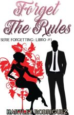 Forget The Rules +18 (Libro #1 Serie Forgetting) by HaleRod