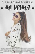 Mi Prima → Ariana Grande  by Alexa_DallasJauregui