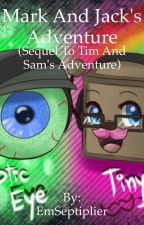 Mark and Jack's Adventure (Sequel to Tim and Sam's Adventure) by EmSeptiplier