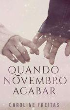 Quando Novembro Acabar by carolfreitas16