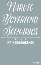 Naruto Boyfriend Senarios  by Kaka-Baka-48