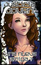 Justicia Joven - ¿Nueva Amiga? by Luna_Azul-1425