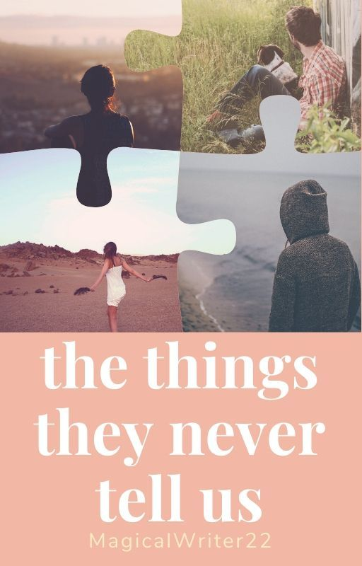 the things they never tell us by MagicalWriter22