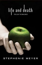 Life and Death: Twilight Reimagined by Stephenie Meyer by syodxyodx